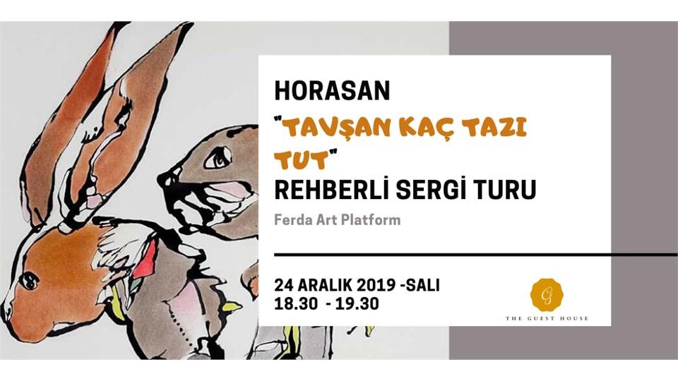 "HORASAN ""TAVŞAN KAÇ TAZI TUT"" REHBERLİ SERGİ TURU"