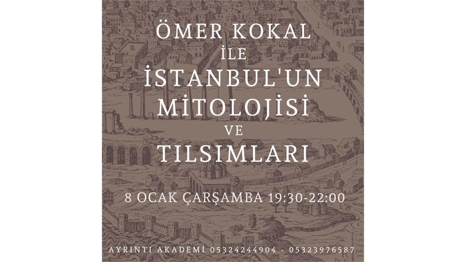 ÖMER KOKAL ile İSTANBUL'un MİTOLOJİSİ ve TILSIMLARI