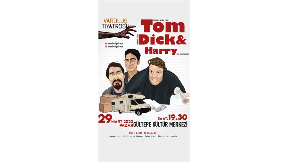 *İptal - Tom, Dick & Harry - Varoluş Tiyatrosu