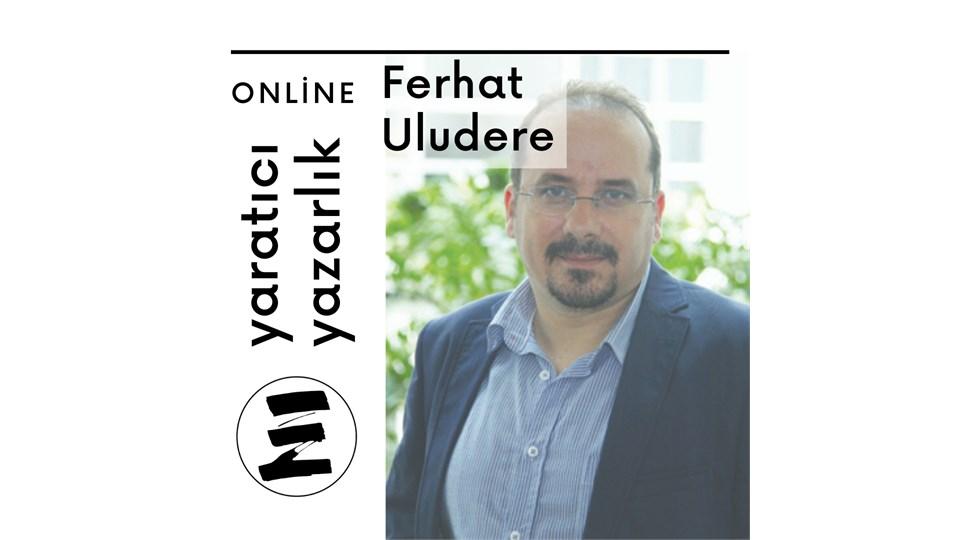 ONLİNE - Ferhat Uludere ile Yaratıcı Yazarlık Atölyesi (4 Hafta)