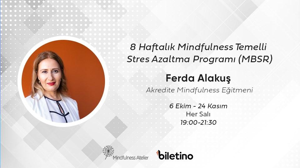Ferda Alakuş ile 8 Haftalık Mindfulness Temelli Stres Azaltma Programı (MBSR)