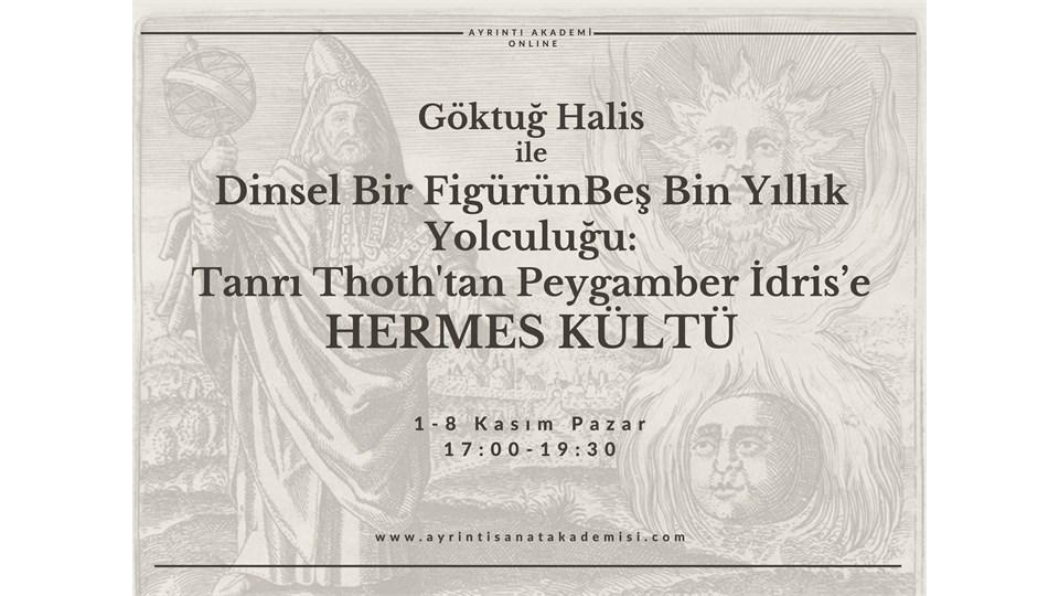 GÖKTUĞ HALİS ile Dinsel Bir Figürün Beş Bin Yıllık Yolculuğu: Tanrı Thoth'tan Peygamber İdris'e HERMES KÜLTÜ
