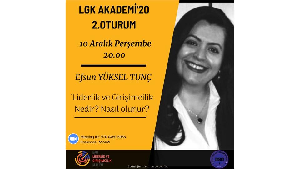 LGK Akademi'20 2. Oturum (Efsun TUNÇ - Liderlik ve Girişimcilik Nedir? / Nasıl Olunur?)
