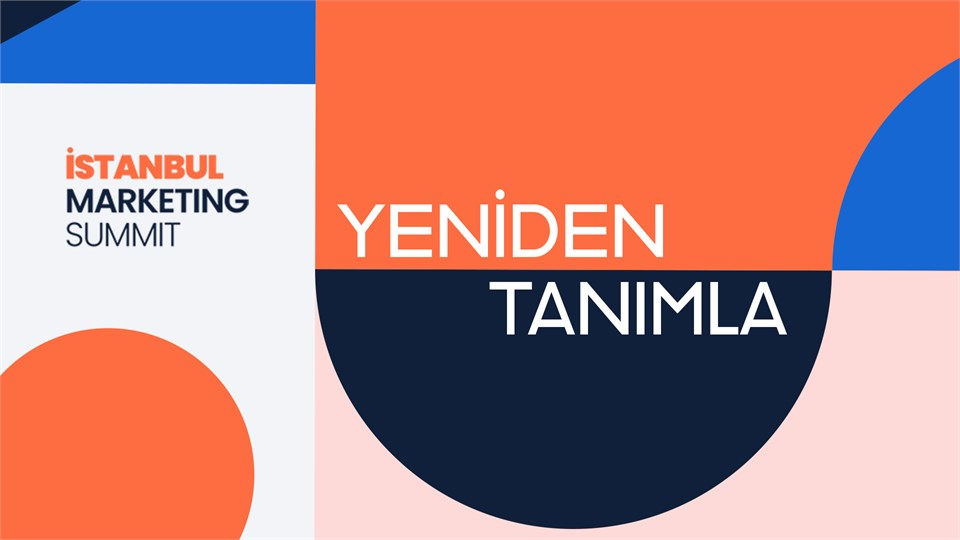 İstanbul Marketing Summit : Yeniden Tanımla