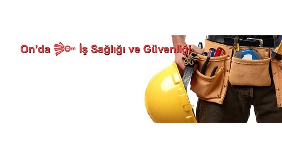 İŞ KAZALARI - On'da OM İş Sağlığı ve Güvenliği