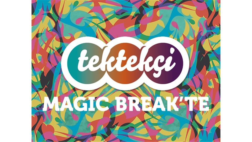 Tektekçi Magic Break'te !
