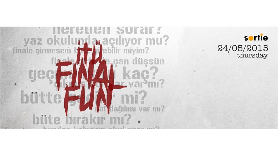 ITU FINAL FUN '15 // KAPANIŞ PARTİSİ @SORTIE