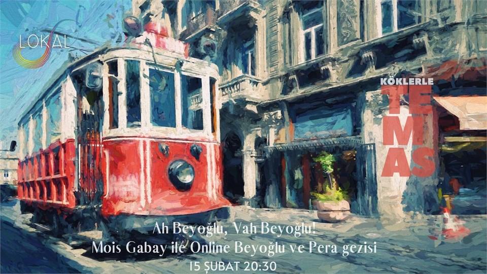 Köklerle TEMAS | Ah Beyoğlu Vah Beyoğlu!