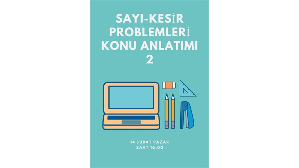 SAYI-KESİR PROBLEMLERİ KONU ANLATIMI 2