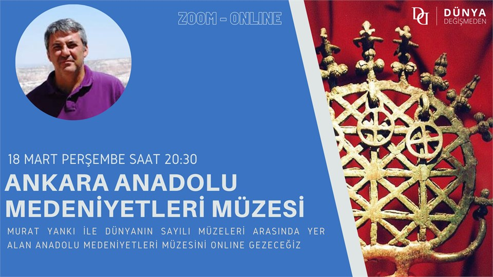 Murat Yankı ile Ankara Anadolu Medeniyetleri Müzesi (Online Gezi)