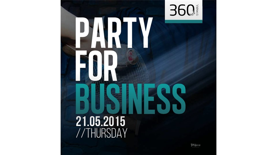 Party For Business // 21 Mayıs @ 360 Istanbul