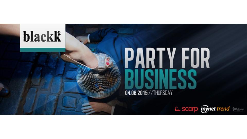 Party For Business // 4 Haziran @ Blackk Kuruçeşme