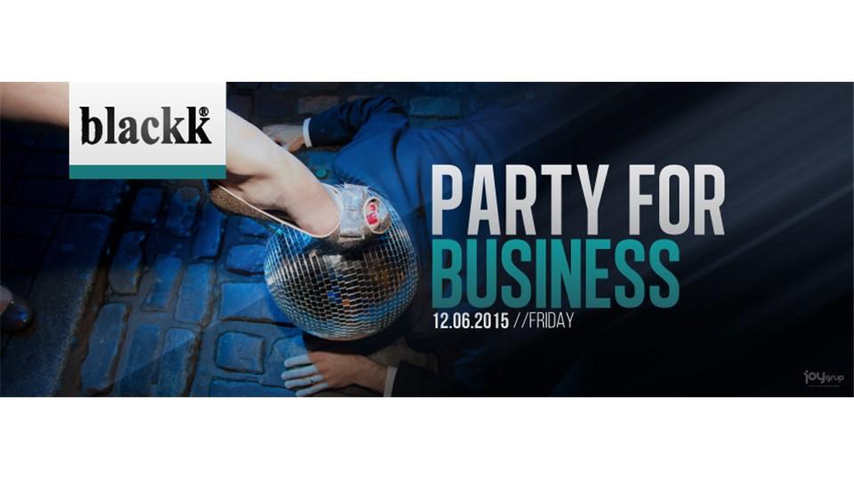 Party For Business // 12Haziran @ Blackk Kuruçeşme