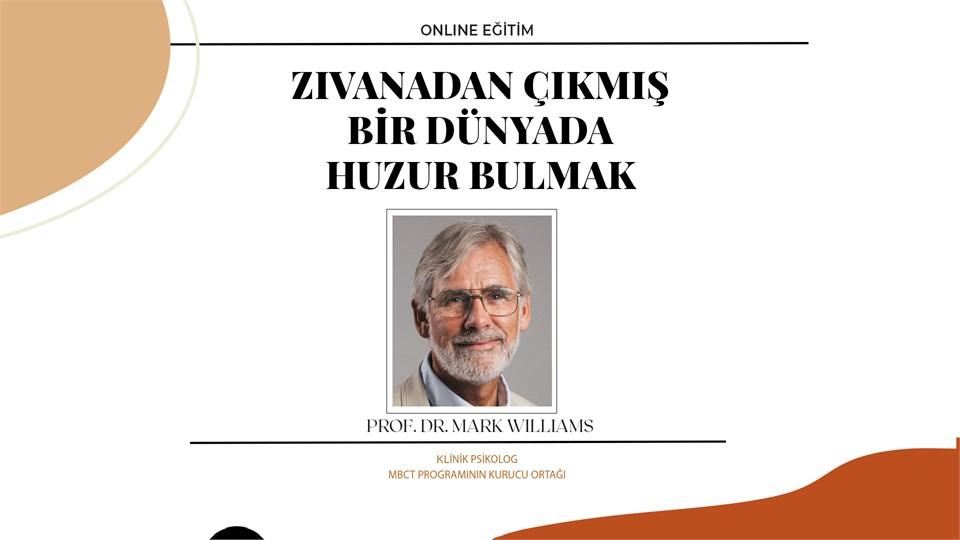 Zıvanadan Çıkmış Bir Dünyada Huzur Bulmak - Prof. Dr. Mark Williams