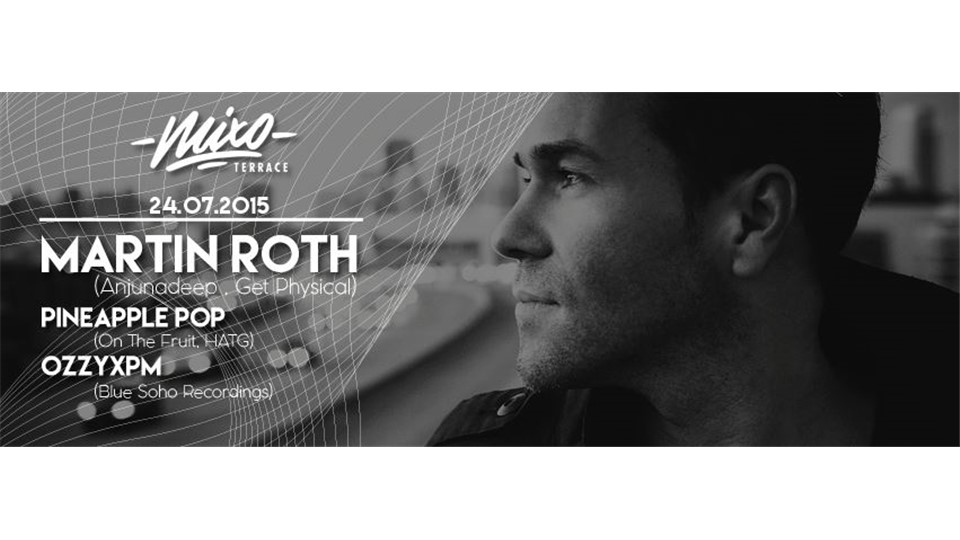 Martin Roth (Anjunadeep, Get Physical) @ Mixo Terrace