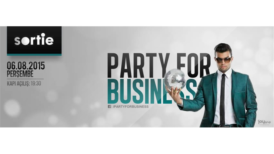 Party For Business // 6 Ağustos @ Sortie