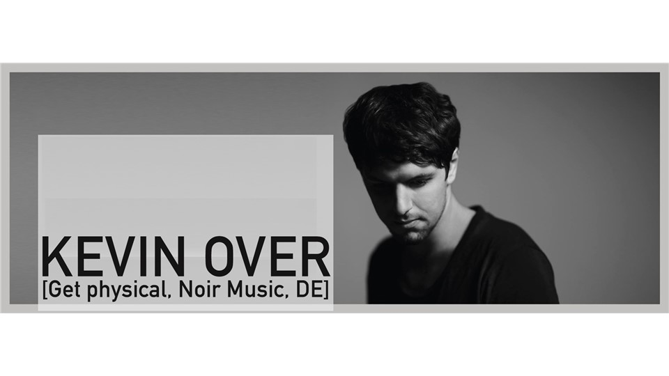 Kevin Over [Noir Music, Get Physical,DE ]