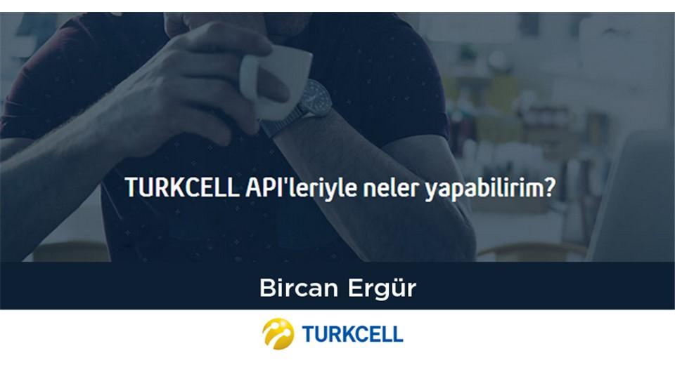 TURKCELL API'LERİYLE NELER YAPILABİLİR?