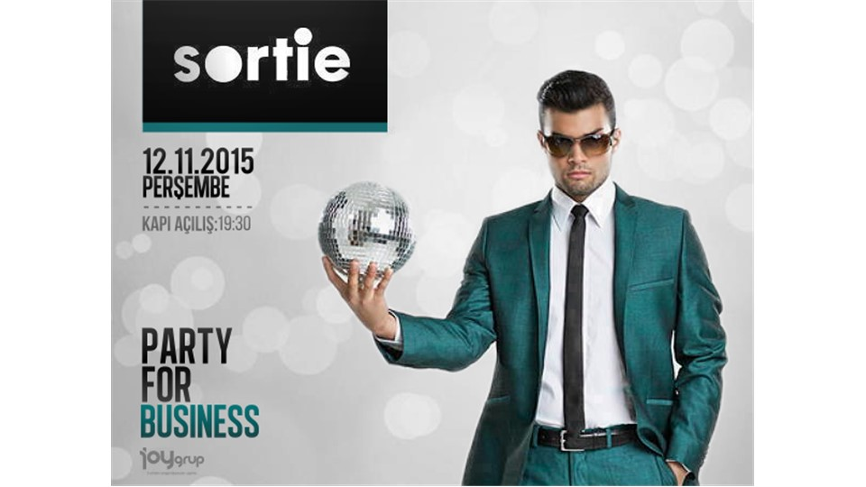 Party For Business // 12 Kasım @ SORTIE