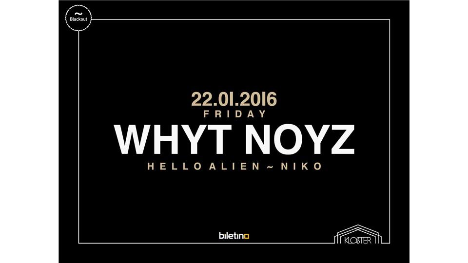 Blackout presents: WHYT NOYZ (MINUS, SCI + TEC)