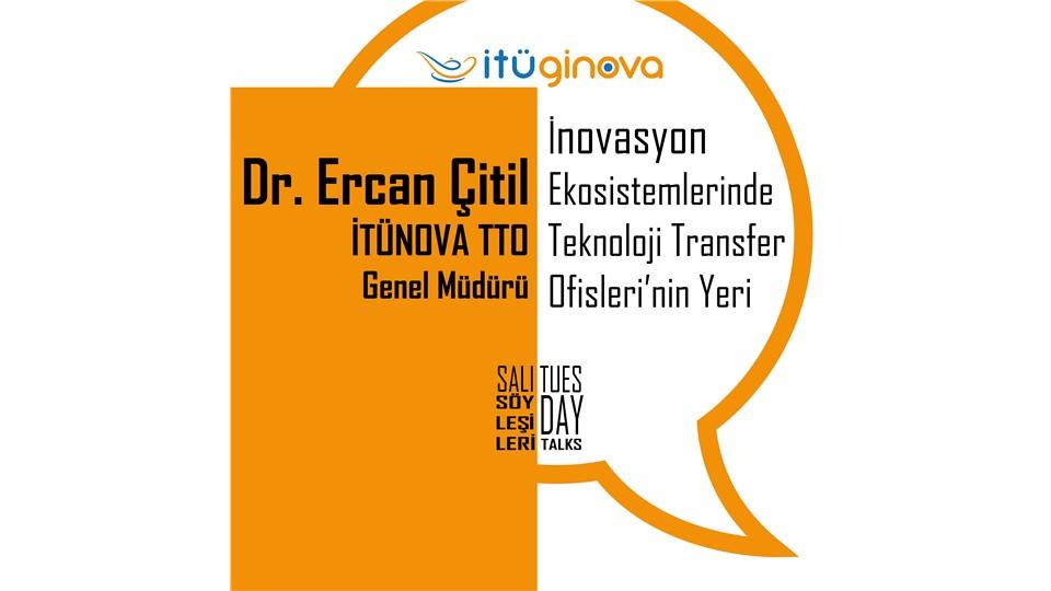 İTÜ GİNOVA Salı Söyleşileri: Dr. Ercan Çitil