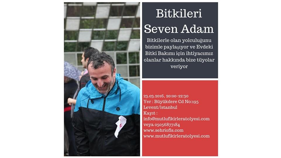 Deneyimler Konuşuyor : Bitkileri Seven Adam'dan Tüyolar