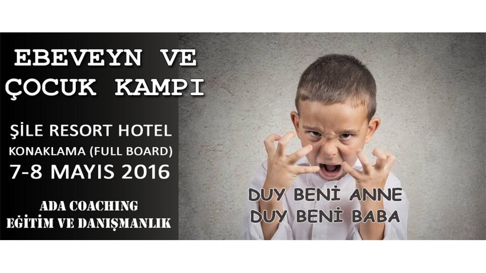 """EBEVEYN VE ÇOCUK KAMPI """"DUY BENİ ANNE - DUY BENİ BABA"""""""