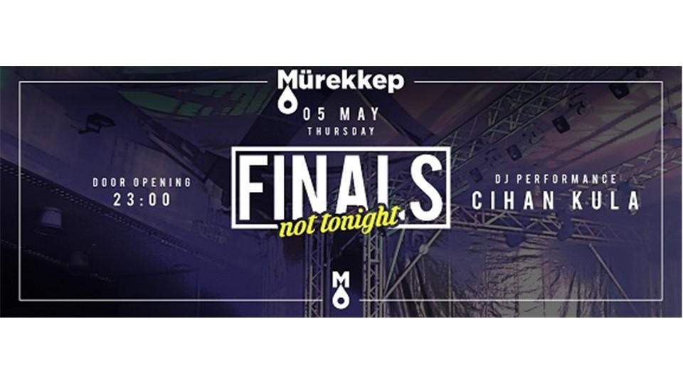 FINALS not tonight @Mürekkep on 5 May Thursday