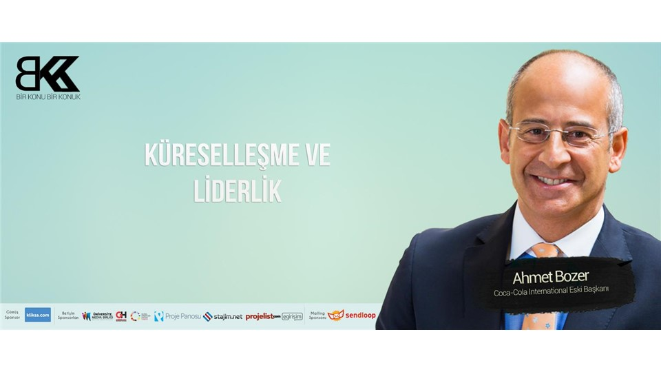 Coca-Cola International Eski Başkanı Ahmet Bozer ile Küreselleşme-Liderlik
