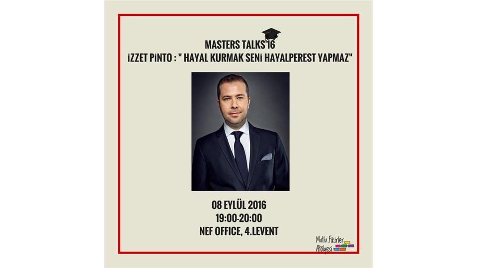 "Masters Talks'16 İzzet Pinto : ""HAYAL KURMAK SENİ HAYALPEREST YAPMAZ"""
