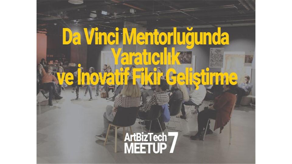 ArtBizTech Meetup - 7: Da Vinci Mentorluğunda Yaratıcılık ve Inovatif Fikir Geliştirme Etkinliği