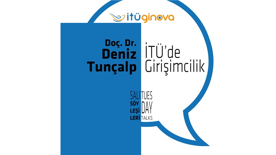 Salı Söyleşisi: Doç. Dr. Deniz Tunçalp: İTÜ'de Girişimcilik