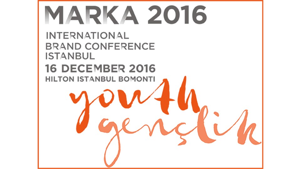 MARKA 2016 YOUTH EVENT - INTERNATIONAL BRAND CONFERENCE İSTANBUL