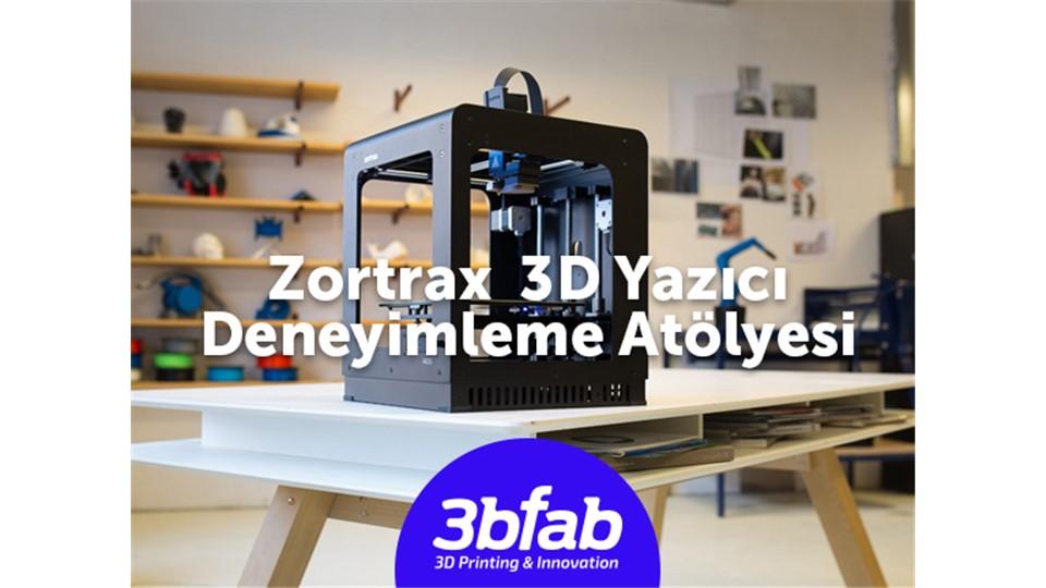 Zortrax 3D Yazıcı Deneyimleme Atölyesi