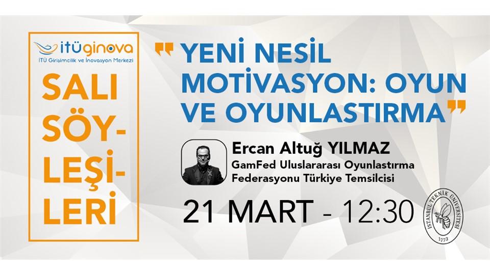 İTÜ GİNOVA Salı Söyleşisi: Ercan Altuğ Yılmaz - Yeni Nesil Motivasyon: Oyun ve Oyunlaştırma