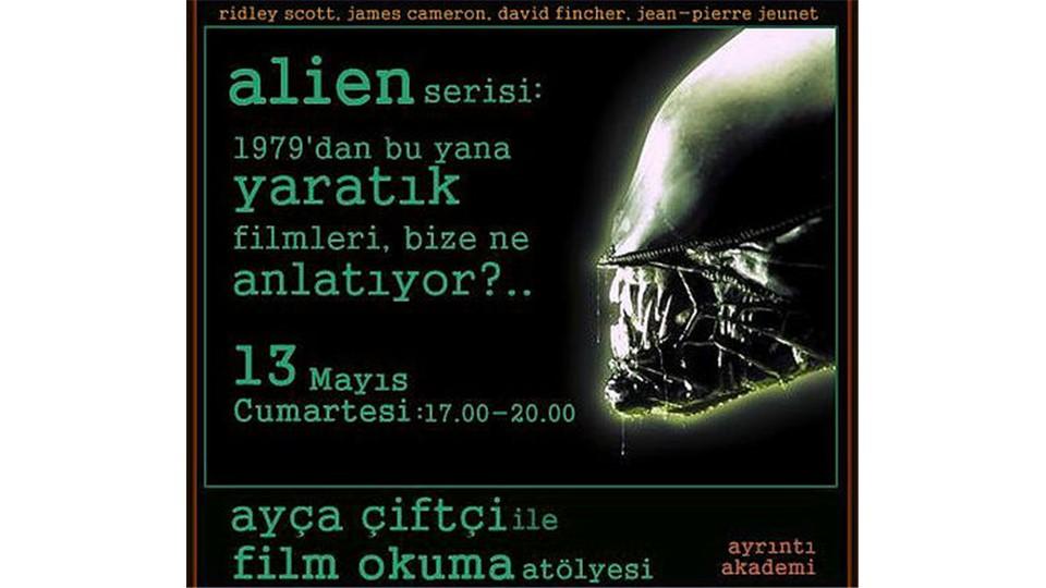 """Ayça Çiftçi ile Alien Serisi: 1979' dan Bugüne """"Yaratık"""" Hikayeleri"""