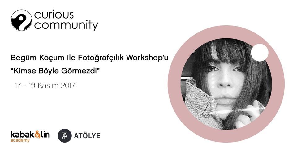 Curious Community: Begüm Koçum ile Fotoğrafçılık Workshop'u