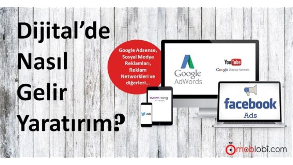 Dijital'de Nasıl Gelir Yaratırım ? Dijital Reklamcılık