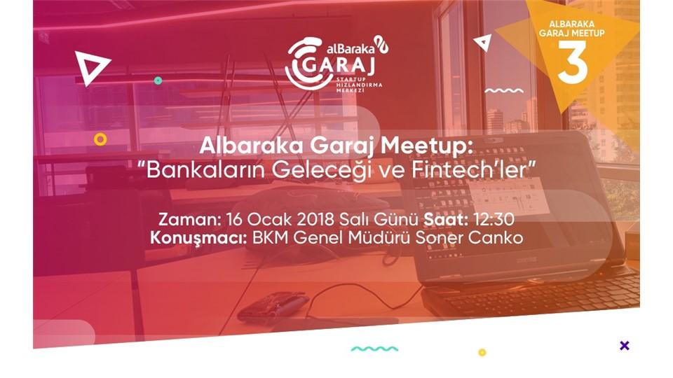 Albaraka Garaj Meetup 3: Bankaların Geleceği ve Fintechler