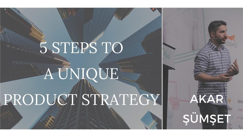 5 Steps to A Unique Product Strategy - 5 Adımda Eşsiz Ürün Stratejisi Oluşturma