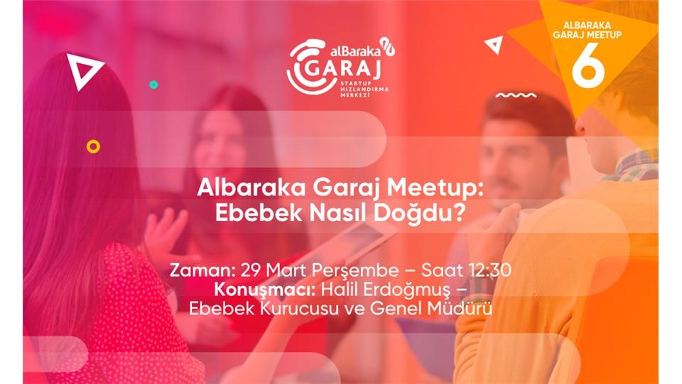 """Albaraka Garaj Meetup - """" Ebebek Nasıl Doğdu? """""""