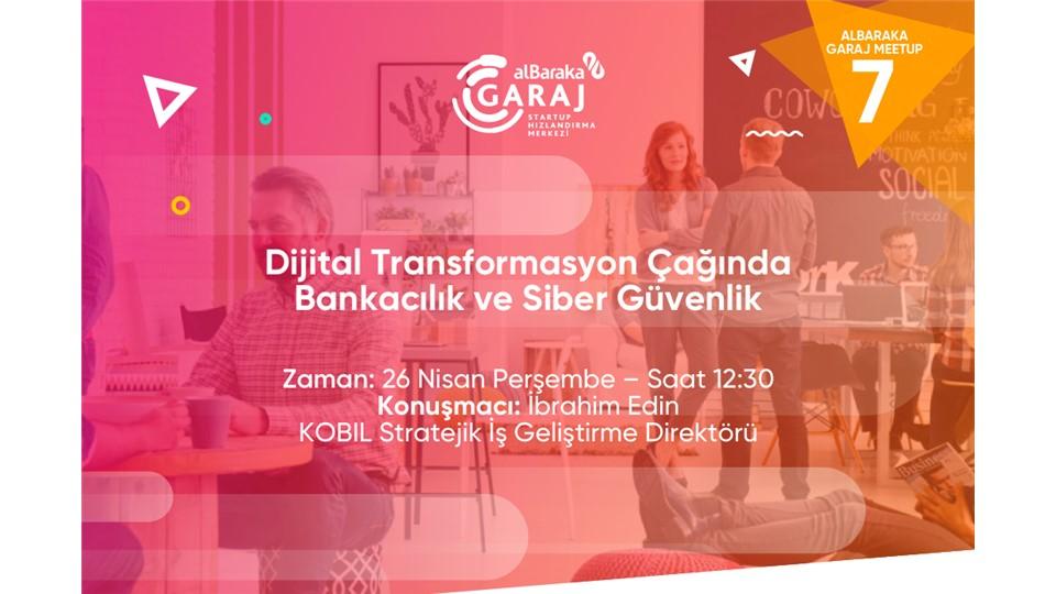 """Albaraka Garaj Meetup """"Dijital Transformasyon Çağında Bankacılık ve Siber Güvenlik"""""""