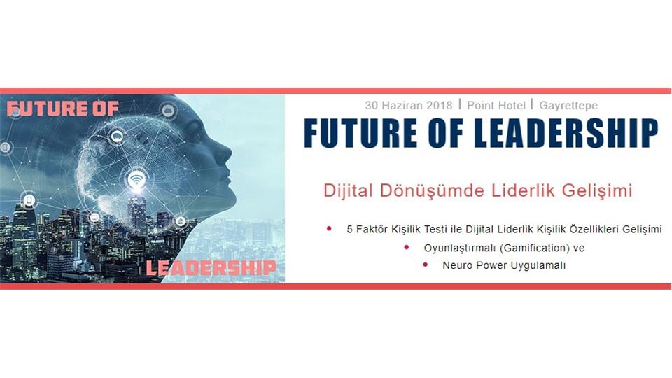 Future of Leadership - Dijital Dönüşümde Liderlik Gelişimi