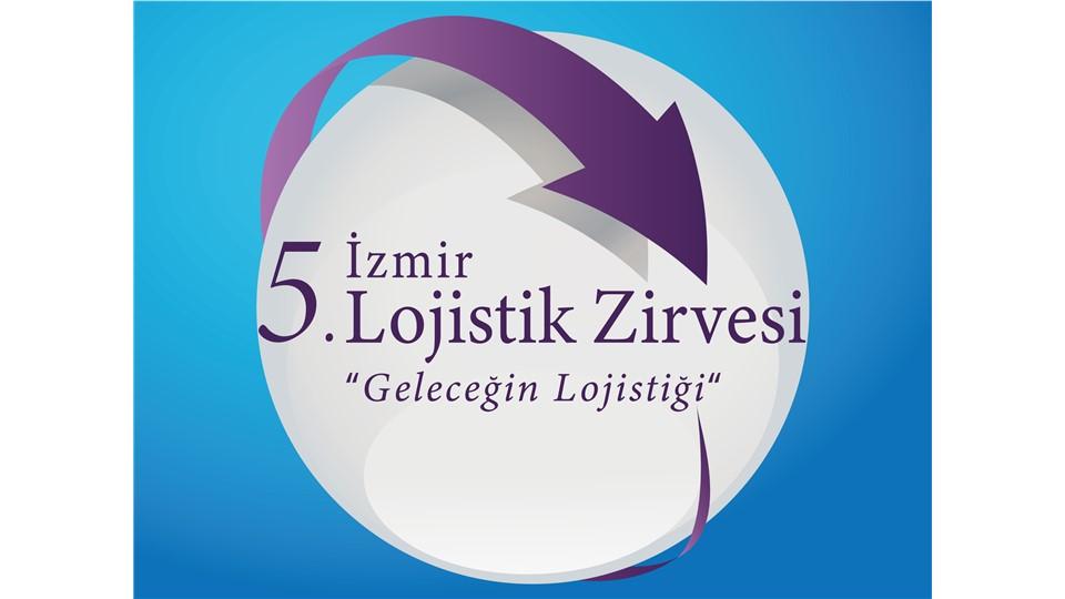 """5. İzmir Lojistik Zirvesi - """"Geleceğin Lojistiği"""""""