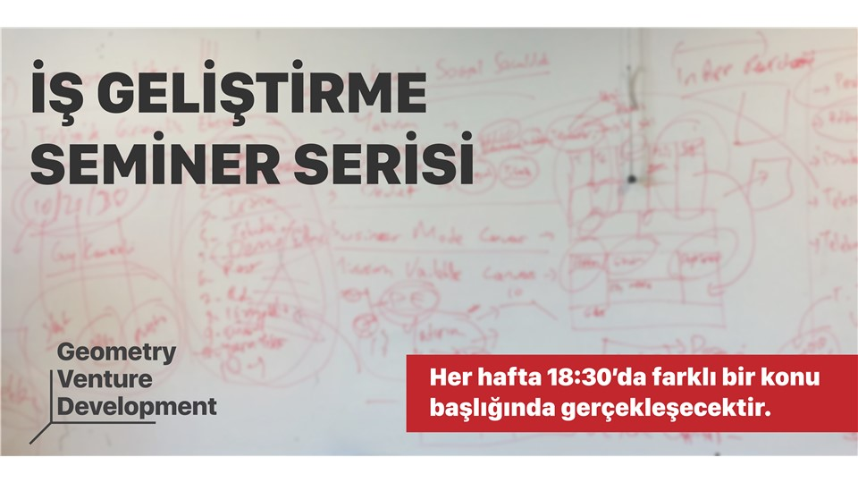 İş Geliştirme Seminer Serisi#16 I İlk Müşteri I Geometry Venture Development