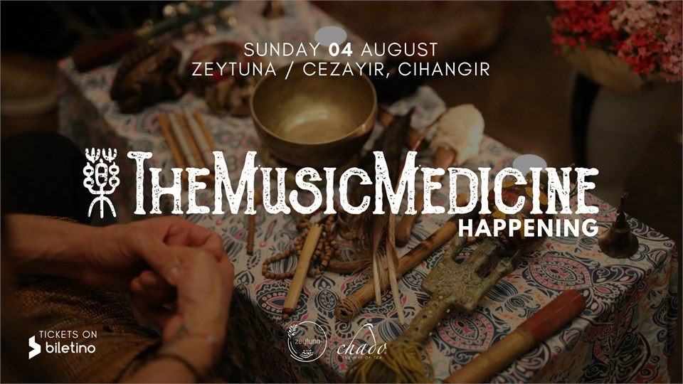 The Music Medicine Happening - 04 August @ Zeytuna, Cezayir / Cihangir