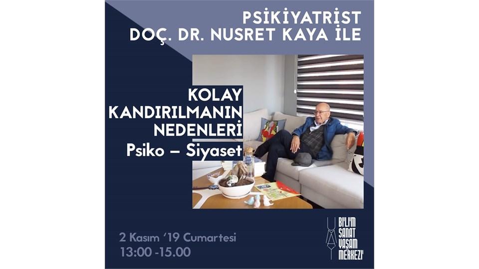 Psikiyatrist Doç.Dr. Nusret KayaileKolay Kandırılmanın Nedenleri \ Psiko – Siyaset