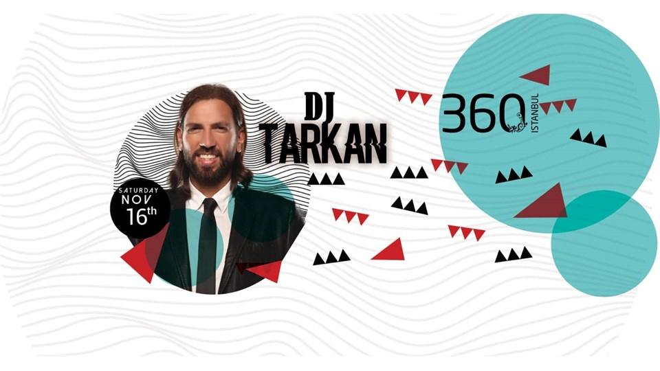 DJ TARKAN @ 360 Istanbul ( 16 Kasım Cumartesi )