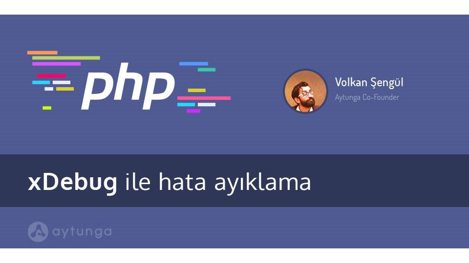 PHP'de xDebug ile Hata Ayıklama Eğitimi