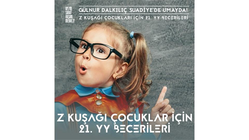 Gülnur Dalkılıç ile Z Kuşağı Çocukları için 21. yy Becerileri